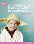 BTEC Level 3 National Children's Play, Learning & Development Student Book 1 (Early Years Educator) : Revised for the Early Years Educator criteria - Book