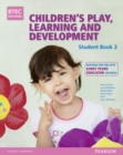 BTEC Level 3 National Children's Play, Learning & Development Student Book 2 (Early Years Educator) : Revised for the Early Years Educator - Book