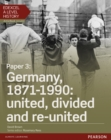 Edexcel A Level History, Paper 3: Germany, 1871-1990: united, divided and re-united Student Book + ActiveBook - Book
