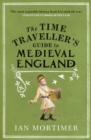 The Time Traveller's Guide to Medieval England : A Handbook for Visitors to the Fourteenth Century - eBook