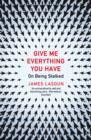 Give Me Everything You Have : On Being Stalked - eBook