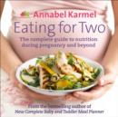 Eating for Two : The complete guide to nutrition during pregnancy and beyond - eBook
