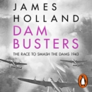 Dam Busters : The Race to Smash the Dams, 1943 - eAudiobook