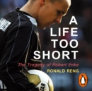 A Life Too Short : The Tragedy of Robert Enke - eAudiobook
