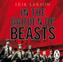 In The Garden of Beasts : Love and terror in Hitler's Berlin - eAudiobook