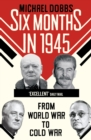 Six Months in 1945 : FDR, Stalin, Churchill, and Truman   from World War to Cold War - eBook