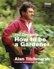 The Complete How To Be A Gardener - eBook
