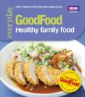 Good Food: Healthy Family Food - eBook