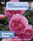 Alan Titchmarsh How to Garden: Growing Roses - eBook