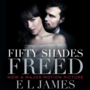 Fifty Shades Freed : Book 3 of the Fifty Shades trilogy - eAudiobook