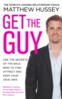 Get the Guy : Use the Secrets of the Male Mind to Find, Attract and Keep Your Ideal Man - eBook