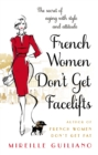French Women Don't Get Facelifts : Aging with Attitude - eBook