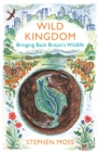 Wild Kingdom : Bringing Back Britain's Wildlife - eBook