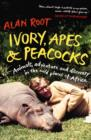 Ivory, Apes & Peacocks : Animals, adventure and discovery in the wild places of Africa - eBook