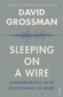 Sleeping On A Wire : Conversations with Palestinians in Israel - eBook