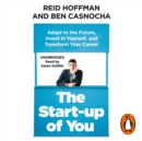 The Start-up of You : Adapt to the Future, Invest in Yourself, and Transform Your Career - eAudiobook
