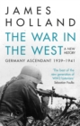 The War in the West - A New History : Volume 1: Germany Ascendant 1939-1941 - eBook