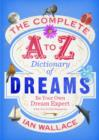 The Complete A to Z Dictionary of Dreams : Be Your Own Dream Expert - eBook