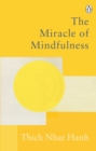 The Miracle Of Mindfulness : The Classic Guide to Meditation by the World's Most Revered Master - eBook