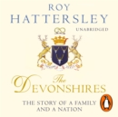 The Devonshires : The Story of a Family and a Nation - eAudiobook