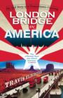 London Bridge in America : The Tall Story of a Transatlantic Crossing - eBook