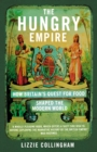The Hungry Empire : How Britain s Quest for Food Shaped the Modern World - eBook
