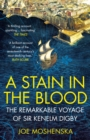 A Stain in the Blood : The Remarkable Voyage of Sir Kenelm Digby - eBook