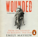 Wounded : From Battlefield to Blighty, 1914-1918 - eAudiobook