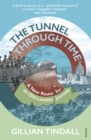 The Tunnel Through Time : A New Route for an Old London Journey - eBook
