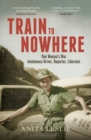 Train to Nowhere : One Woman's World War II, Ambulance Driver, Reporter, Liberator - eBook