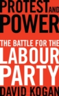Protest and Power : The Battle For The Labour Party - Book