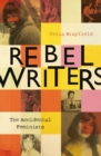Rebel Writers: The Accidental Feminists : Shelagh Delaney * Edna O'Brien * Lynne Reid-Banks * Charlotte Bingham *  Nell Dunn *  Virginia Ironside  *  Margaret Forster - Book