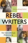 Rebel Writers: The Accidental Feminists : Shelagh Delaney   Edna O Brien   Lynne Reid-Banks   Charlotte Bingham    Nell Dunn    Virginia Ironside     Margaret Forster - eBook