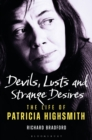 Devils, Lusts and Strange Desires : The Life of Patricia Highsmith - Book