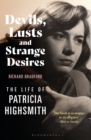 Devils, Lusts and Strange Desires : The Life of Patricia Highsmith - eBook