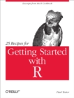 25 Recipes for Getting Started with R : Excerpts from the R Cookbook - eBook
