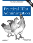 Practical JIRA Administration : Using JIRA Effectively: Beyond the Documentation - Book