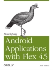 Developing Android Applications with Flex 4.5 : Building Android Applications with ActionScript - eBook