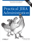 Practical JIRA Administration : Using JIRA Effectively: Beyond the Documentation - eBook