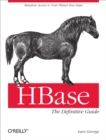 HBase: The Definitive Guide : Random Access to Your Planet-Size Data - eBook