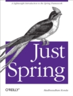 Just Spring : A Lightweight Introduction to the Spring Framework - eBook
