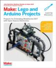 Make: LEGO and Arduino Projects : Projects for Extending Mindstorms Nxt with Open-Source Electronics - Book