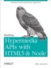 Building Hypermedia APIs with HTML5 and Node : Creating Evolvable Hypermedia Applications - eBook