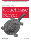 Developing with Couchbase Server : Building Scalable, Flexible Database-Based Applications - eBook