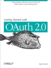 Getting Started with OAuth 2.0 : Programming Clients for Secure Web API Authorization and Authentication - eBook