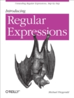 Introducing Regular Expressions : Unraveling Regular Expressions, Step-by-Step - eBook