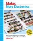 Make: More Electronics : Journey Deep Into the World of Logic Chips, Amplifiers, Sensors, and Randomicity - eBook