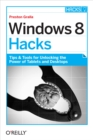 Windows 8 Hacks : Tips & Tools for Unlocking the Power of Tablets and Desktops - eBook