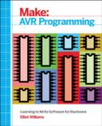 Make: AVR Programming : Get Under the Hood of the Avr Microcontroller Family - Book