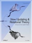 View Updating and Relational Theory : Solving the View Update Problem - eBook